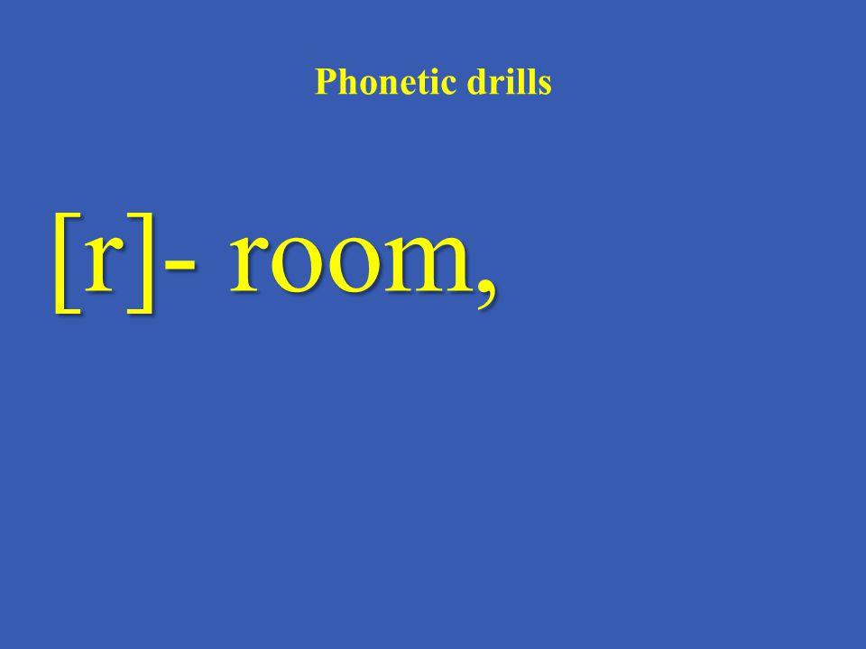 Phonetic drills [r]- room,